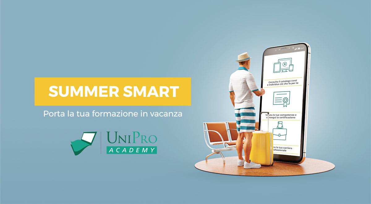 Summer Smart: le vacanze chiamano, Unipro Academy ti propone un'estatate intelligente.