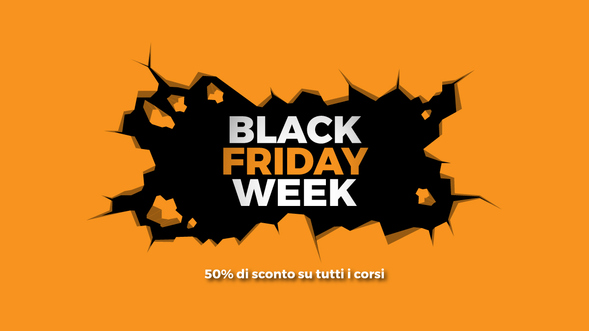 Black Friday Week, 50% di sconto su tutta la nostra offerta di corsi
